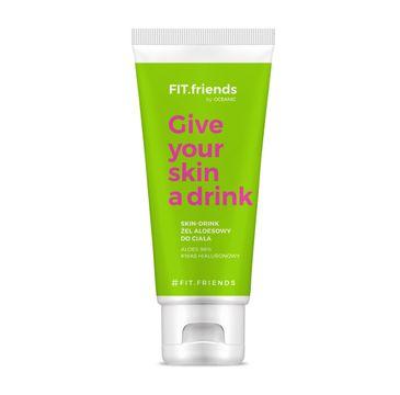 FIT.friends Give Your Skin a Drink Żel aloesowy do ciała Skin Drink 200ml