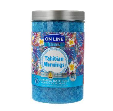 On Line Senses pieniąca sól do kąpieli Tahitian Mornings 480 ml