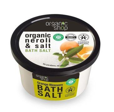 Organic Shop Organic Neroli & Salt Bath Salt sól do kąpieli Kwiat Pomarańczy 250ml