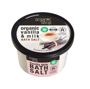 Organic Shop Organic Vanilla & Milk Bath Salt sól do kąpieli Wanilia i Mleko 250ml