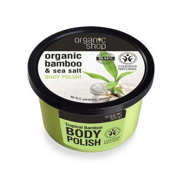 Organic Shop peeling do każdego typu skóry tropikalny bambus 250 ml
