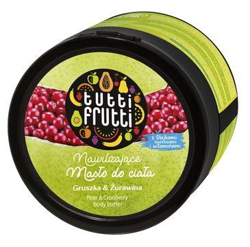 Tutti Frutti Gruszka & Żurawina nawilżające masło do ciała 200 ml